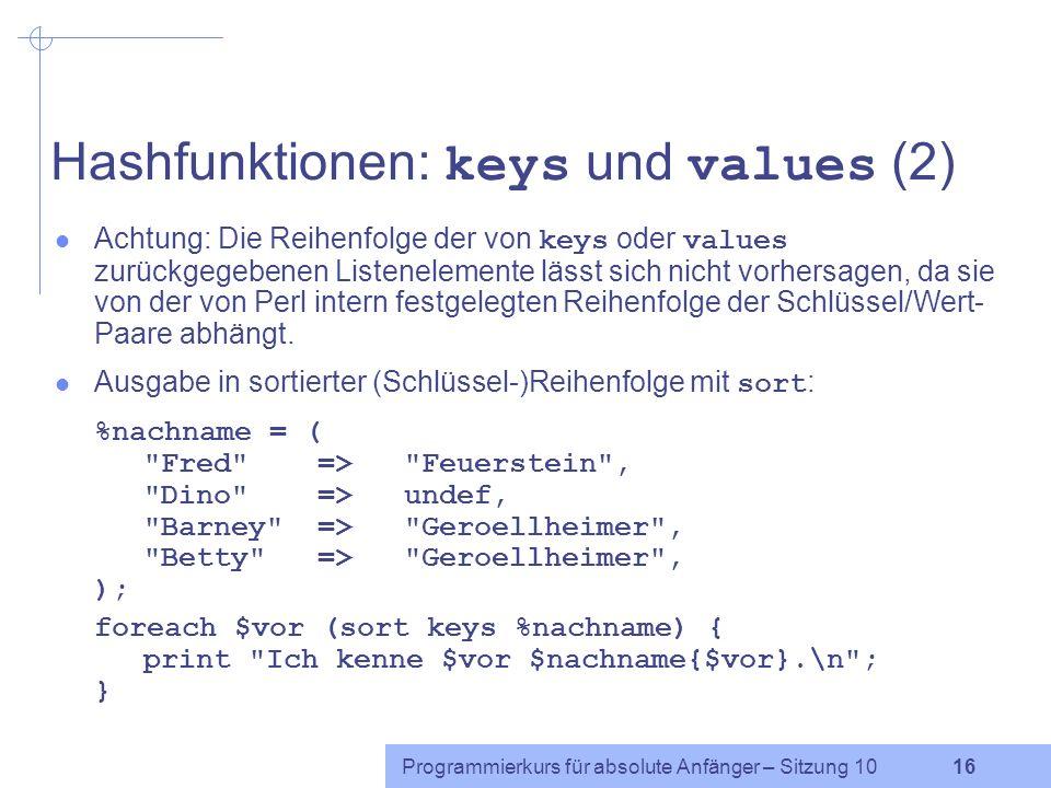 Programmierkurs für absolute Anfänger – Sitzung 10 15 Hashfunktionen: keys und values (1) keys : gibt eine Liste aller in einem Hash enthaltenen Schlü
