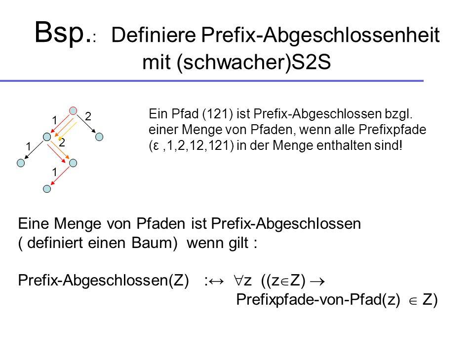 Bsp. : Definiere Prefix-Abgeschlossenheit mit (schwacher)S2S 2 2 1 1 1 Eine Menge von Pfaden ist Prefix-Abgeschlossen ( definiert einen Baum) wenn gil