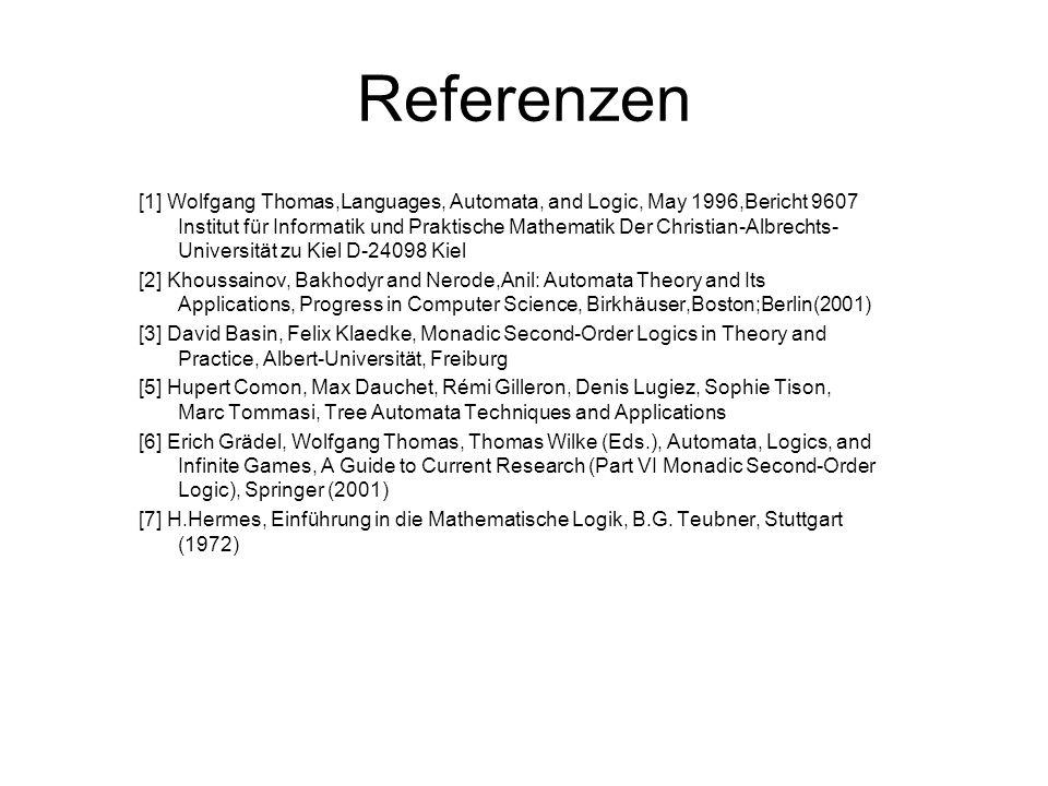 Referenzen [1] Wolfgang Thomas,Languages, Automata, and Logic, May 1996,Bericht 9607 Institut für Informatik und Praktische Mathematik Der Christian-A