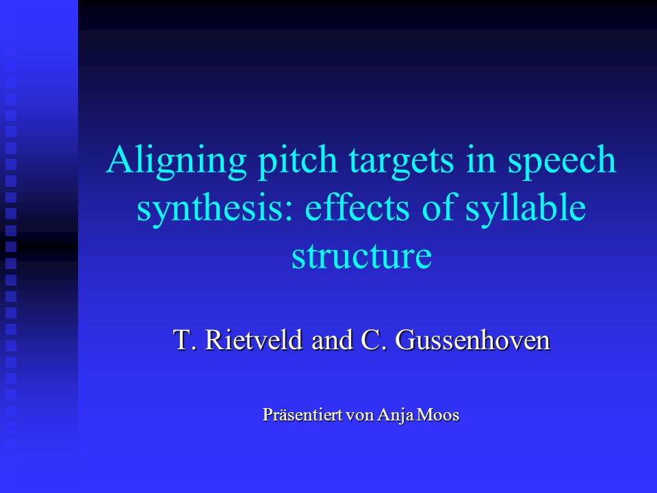 Aligning pitch targets in speech synthesis: effects of syllable structure T. Rietveld and C. Gussenhoven Präsentiert von Anja Moos