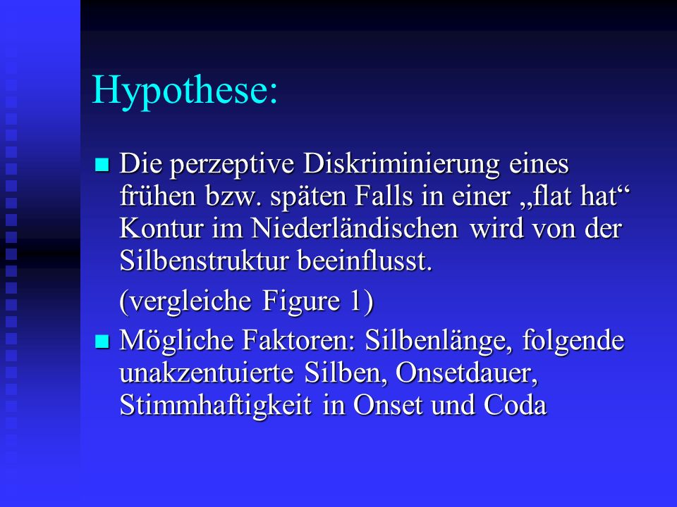 Hypothese: Die perzeptive Diskriminierung eines frühen bzw.