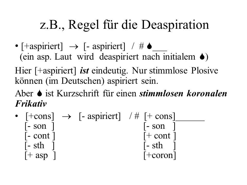 [+aspiriert] [- aspiriert] / # S ___ (ein asp. Laut wird deaspiriert nach initialem S ) Hier [+aspiriert] ist eindeutig. Nur stimmlose Plosive können