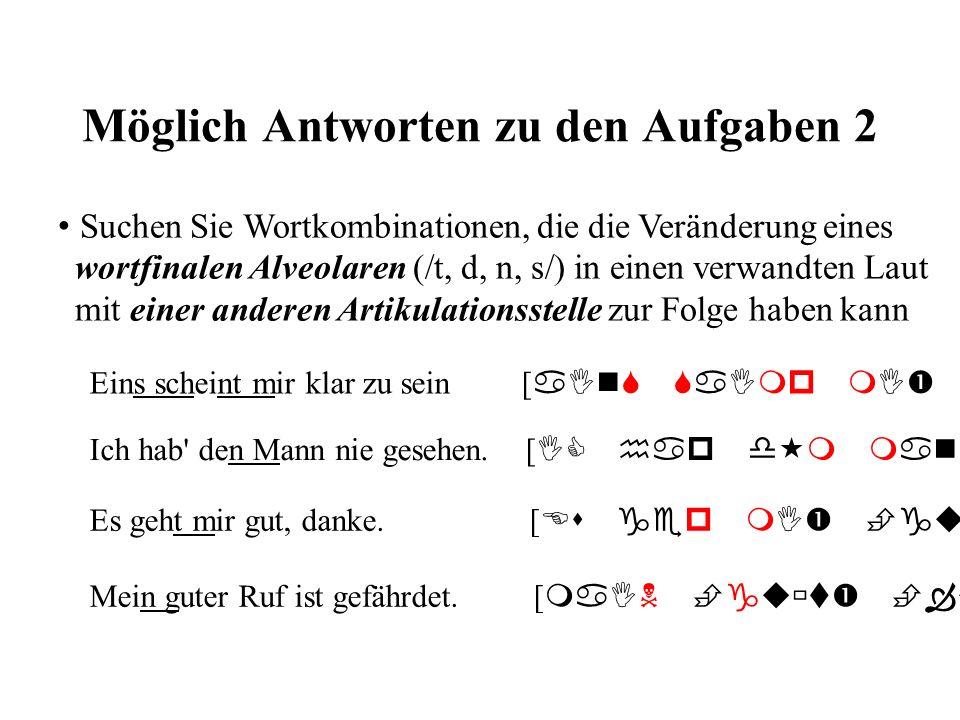 Möglich Antworten zu den Aufgaben 2 Suchen Sie Wortkombinationen, die die Veränderung eines wortfinalen Alveolaren (/t, d, n, s/) in einen verwandten