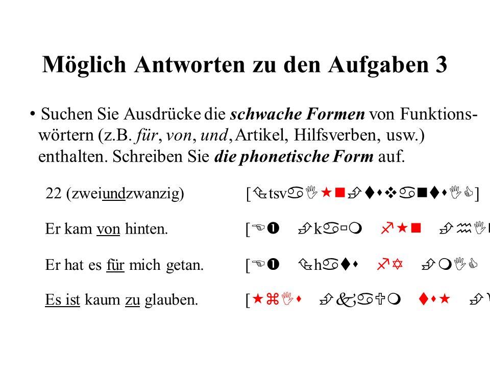 Möglich Antworten zu den Aufgaben 3 Suchen Sie Ausdrücke die schwache Formen von Funktions- wörtern (z.B. für, von, und, Artikel, Hilfsverben, usw.) e