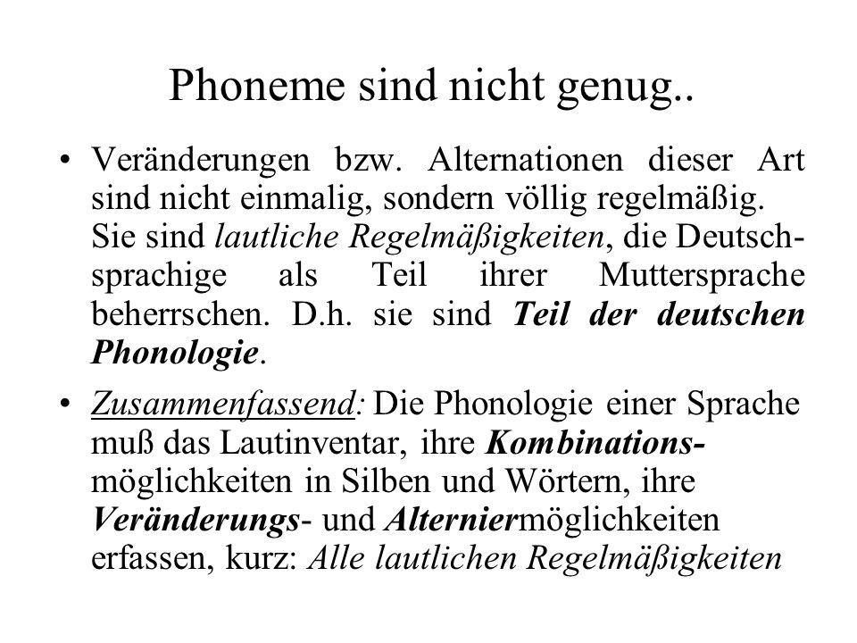 Phoneme sind nicht genug.. Veränderungen bzw. Alternationen dieser Art sind nicht einmalig, sondern völlig regelmäßig. Sie sind lautliche Regelmäßigke
