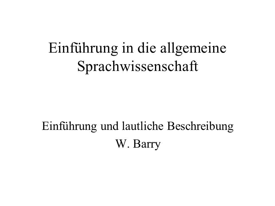 Einführung in die allgemeine Sprachwissenschaft Einführung und lautliche Beschreibung W. Barry
