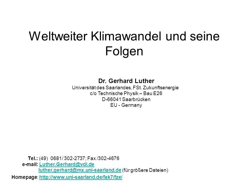 Weltweiter Klimawandel und seine Folgen Tel.: (49) 0681/ 302-2737; Fax /302-4676 e-mail: Luther.Gerhard@vdi.de luther.gerhard@mx.uni-saarland.de (für größere Dateien)Luther.Gerhard@vdi.deluther.gerhard@mx.uni-saarland.de Homepage: http://www.uni-saarland.de/fak7/fze/http://www.uni-saarland.de/fak7/fze/ Dr.