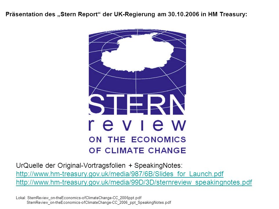 Quelle: Stern Report, UK-Government: http://www.hm-treasury.gov.uk/media/987/6B/Slides_for_Launch.pdfhttp://www.hm-treasury.gov.uk/media/987/6B/Slides_for_Launch.pdf Aus dem Stern Report der UK-Regierung: