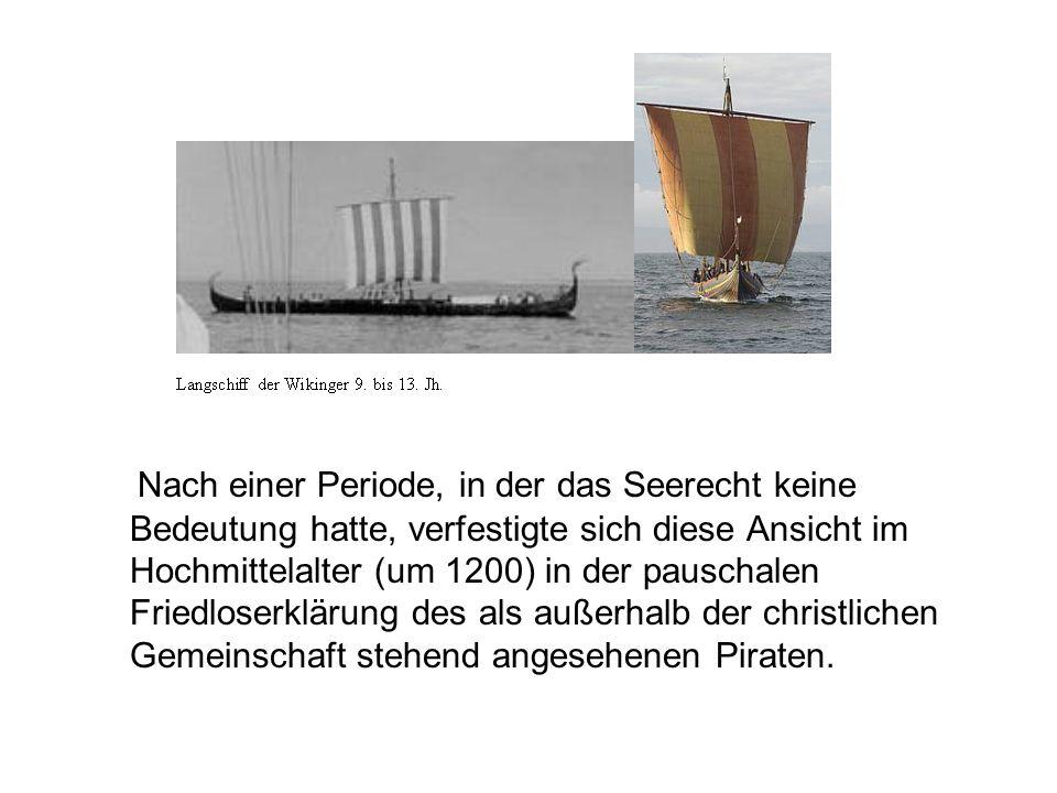 Nach einer Periode, in der das Seerecht keine Bedeutung hatte, verfestigte sich diese Ansicht im Hochmittelalter (um 1200) in der pauschalen Friedlose