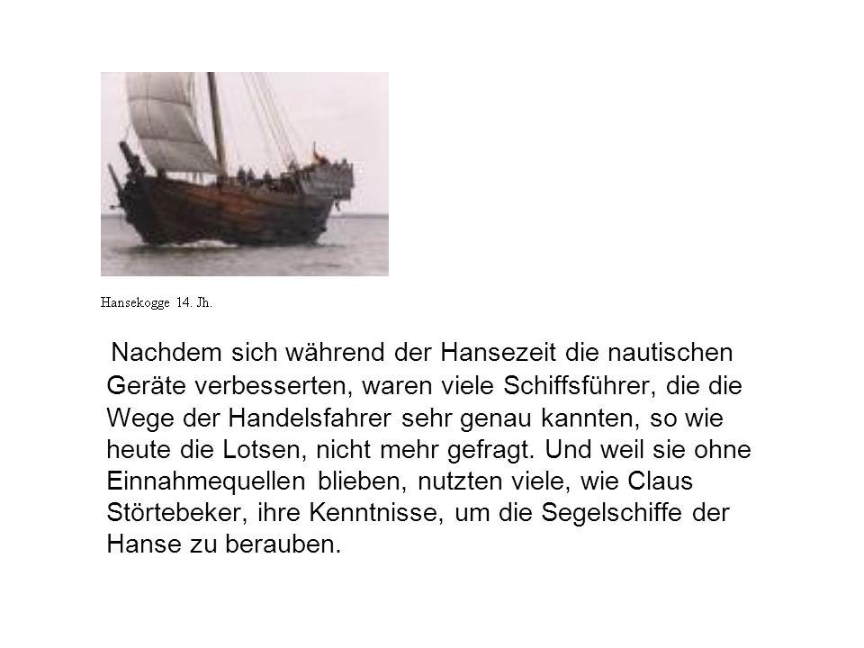 Nachdem sich während der Hansezeit die nautischen Geräte verbesserten, waren viele Schiffsführer, die die Wege der Handelsfahrer sehr genau kannten, s