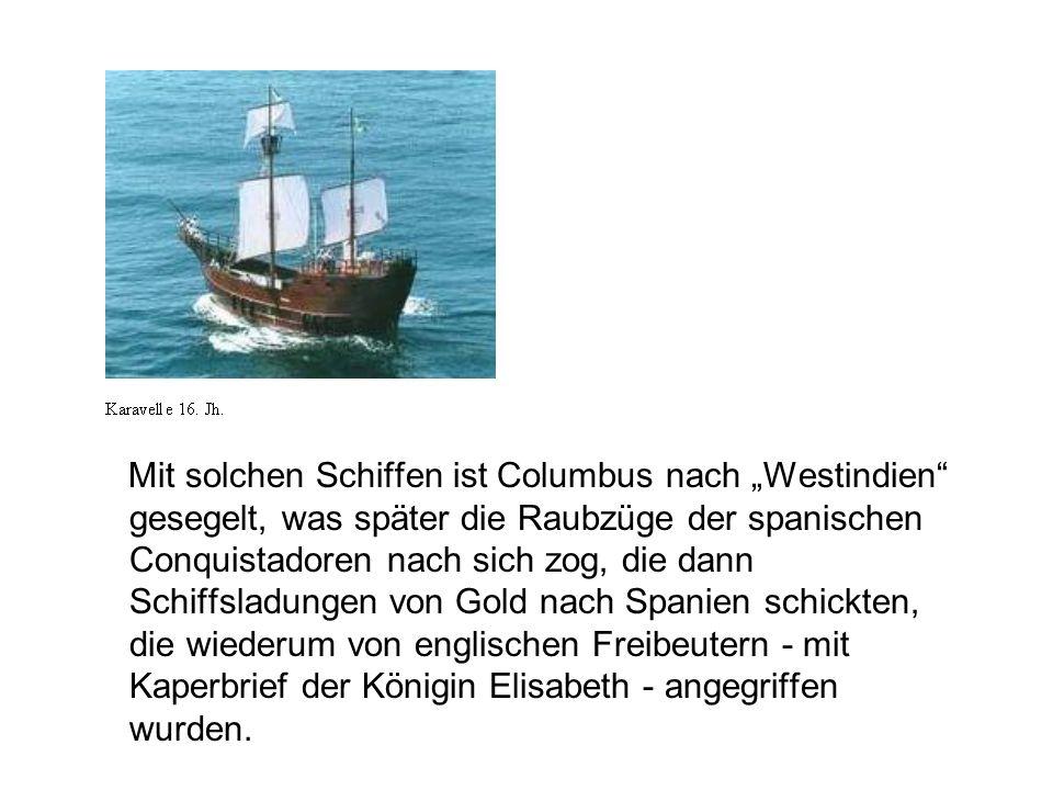 Mit solchen Schiffen ist Columbus nach Westindien gesegelt, was später die Raubzüge der spanischen Conquistadoren nach sich zog, die dann Schiffsladun