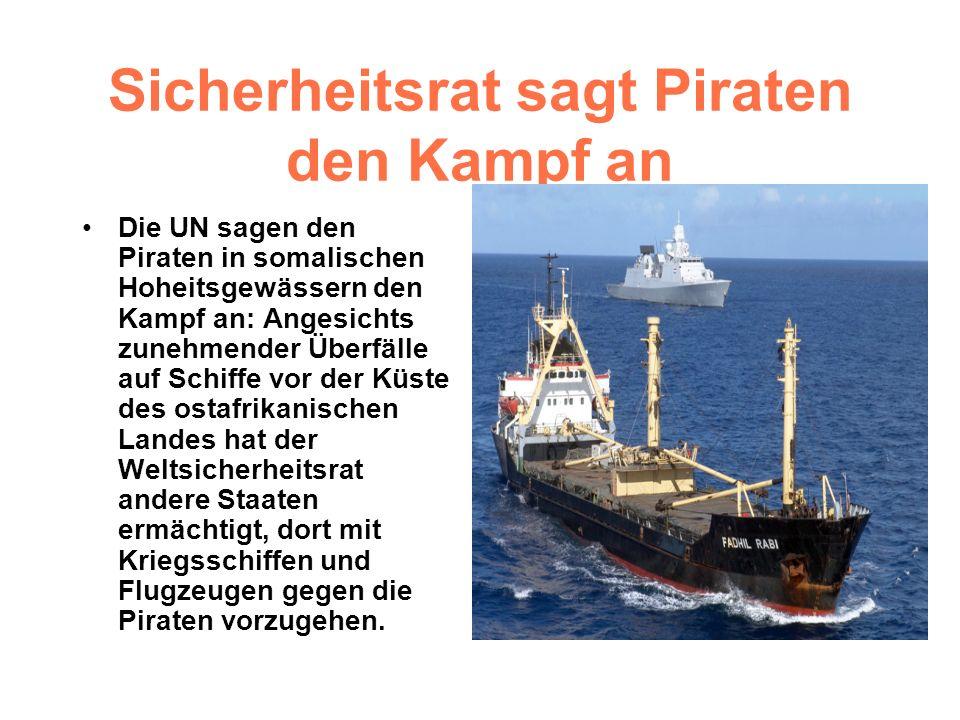 Sicherheitsrat sagt Piraten den Kampf an Die UN sagen den Piraten in somalischen Hoheitsgewässern den Kampf an: Angesichts zunehmender Überfälle auf S