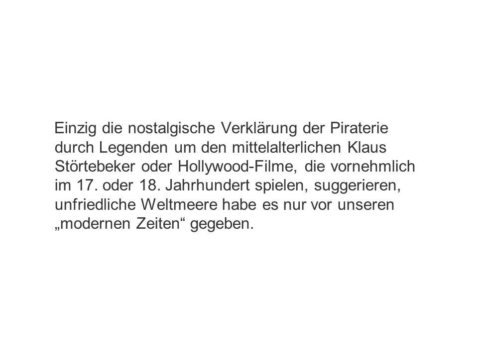 Einzig die nostalgische Verklärung der Piraterie durch Legenden um den mittelalterlichen Klaus Störtebeker oder Hollywood-Filme, die vornehmlich im 17
