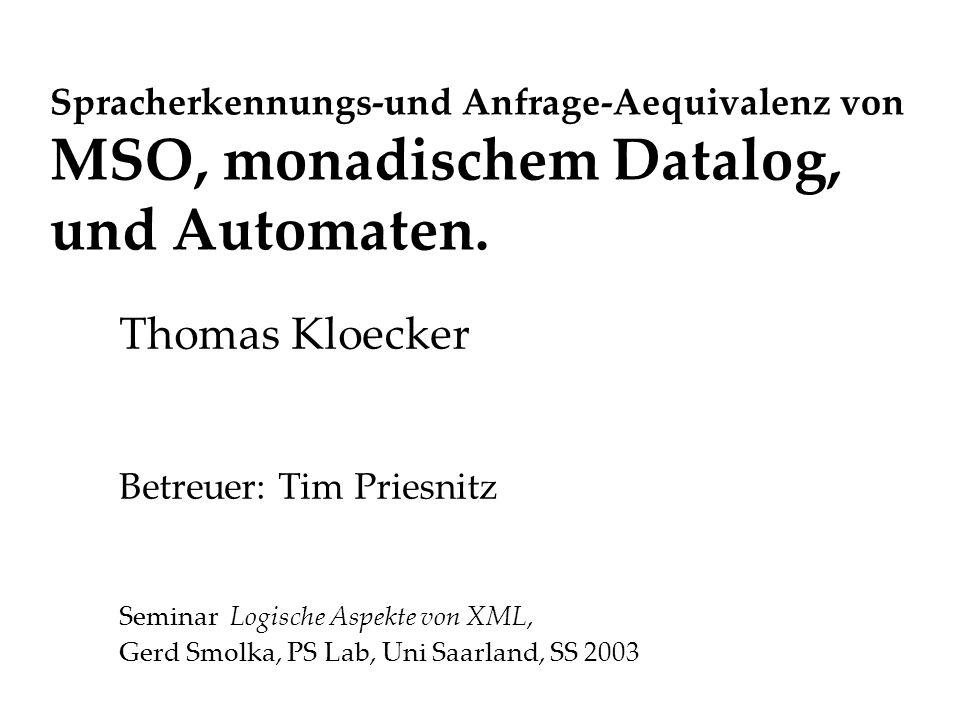 Automaten monadischer Datalog Gegeben ein deterministischer Baumautomat A ueber Sigma, mit Zustandsmenge Q, und Uebergangsfunktionen Delta(Sigma) in Q^n -> Q fuer sigma in Sigma und ar(sigma) = n.