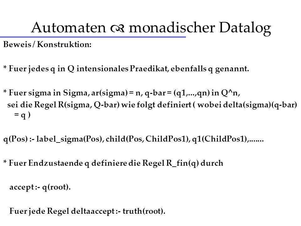 Automaten monadischer Datalog Beweis / Konstruktion: * Fuer jedes q in Q intensionales Praedikat, ebenfalls q genannt. * Fuer sigma in Sigma, ar(sigma