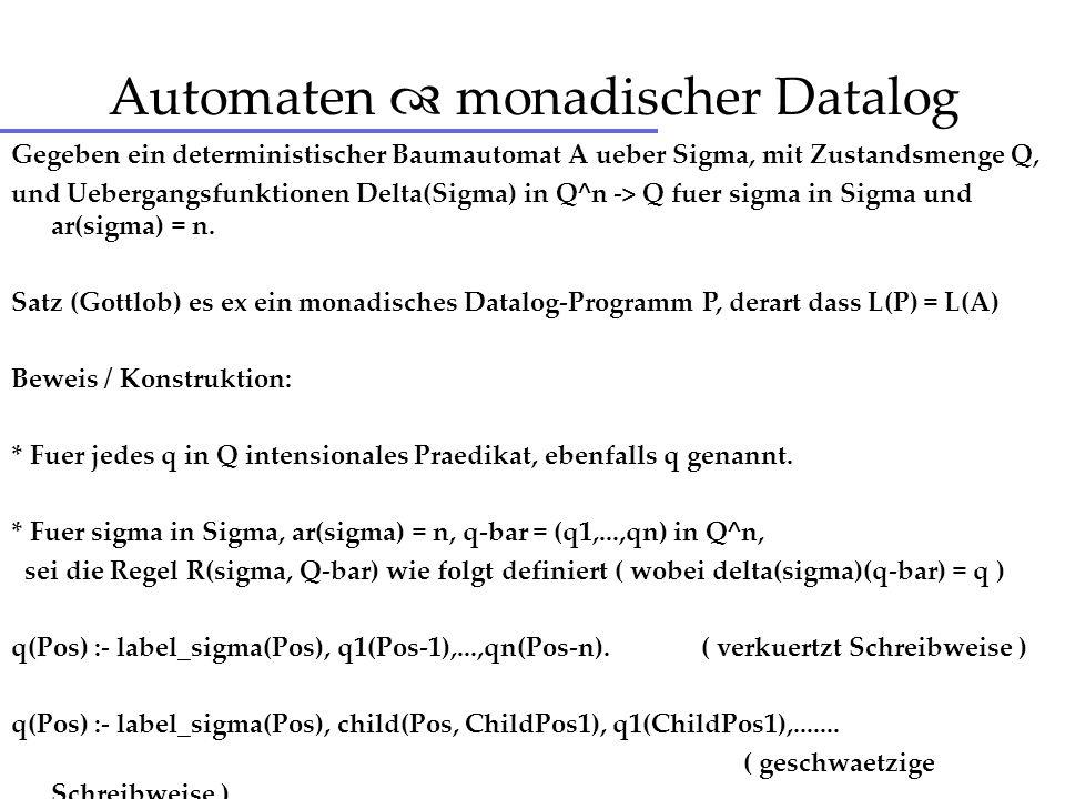 Automaten monadischer Datalog Gegeben ein deterministischer Baumautomat A ueber Sigma, mit Zustandsmenge Q, und Uebergangsfunktionen Delta(Sigma) in Q