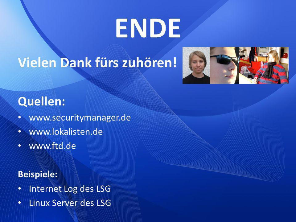 ENDE Vielen Dank fürs zuhören! Quellen: www.securitymanager.de www.lokalisten.de www.ftd.de Beispiele: Internet Log des LSG Linux Server des LSG