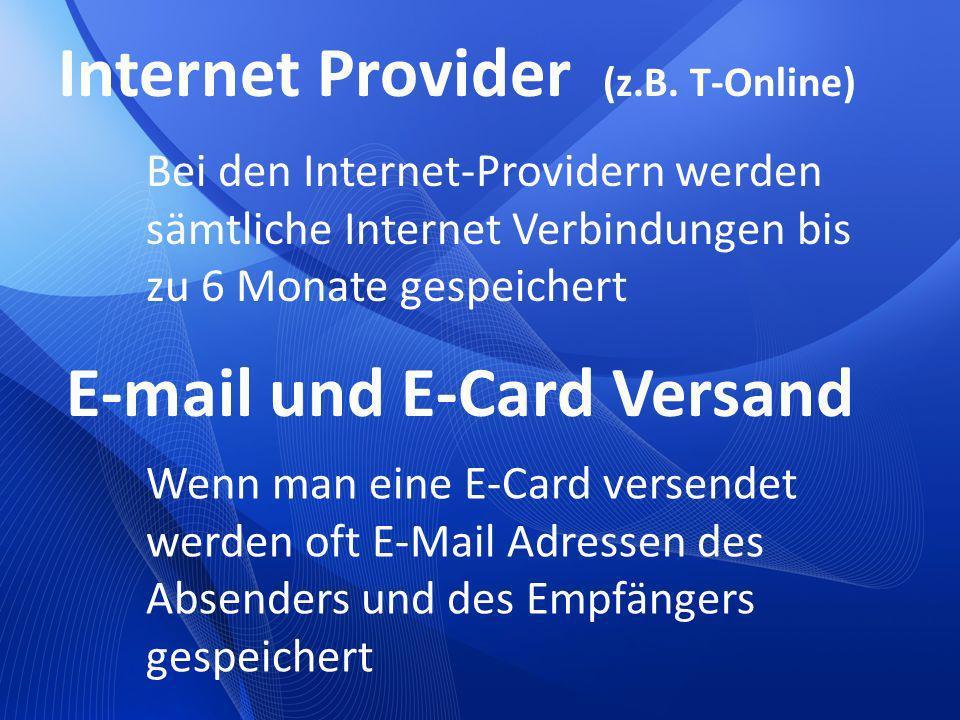 Internet Provider (z.B. T-Online) Bei den Internet-Providern werden sämtliche Internet Verbindungen bis zu 6 Monate gespeichert E-mail und E-Card Vers