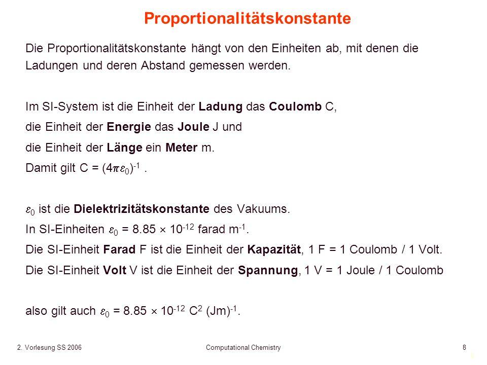 8 2. Vorlesung SS 2006 Computational Chemistry8 Proportionalitätskonstante Die Proportionalitätskonstante hängt von den Einheiten ab, mit denen die La