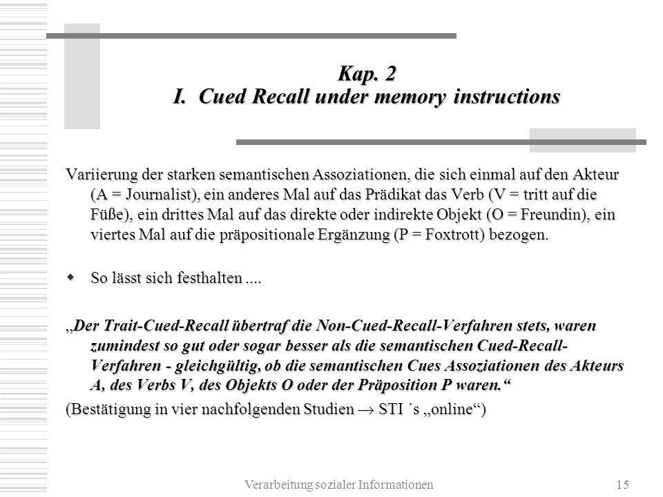 Verarbeitung sozialer Informationen15 Kap. 2 I. Cued Recall under memory instructions Variierung der starken semantischen Assoziationen, die sich einm