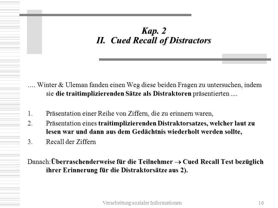 Verarbeitung sozialer Informationen16 Kap. 2 II. Cued Recall of Distractors.... Winter & Uleman fanden einen Weg diese beiden Fragen zu untersuchen, i