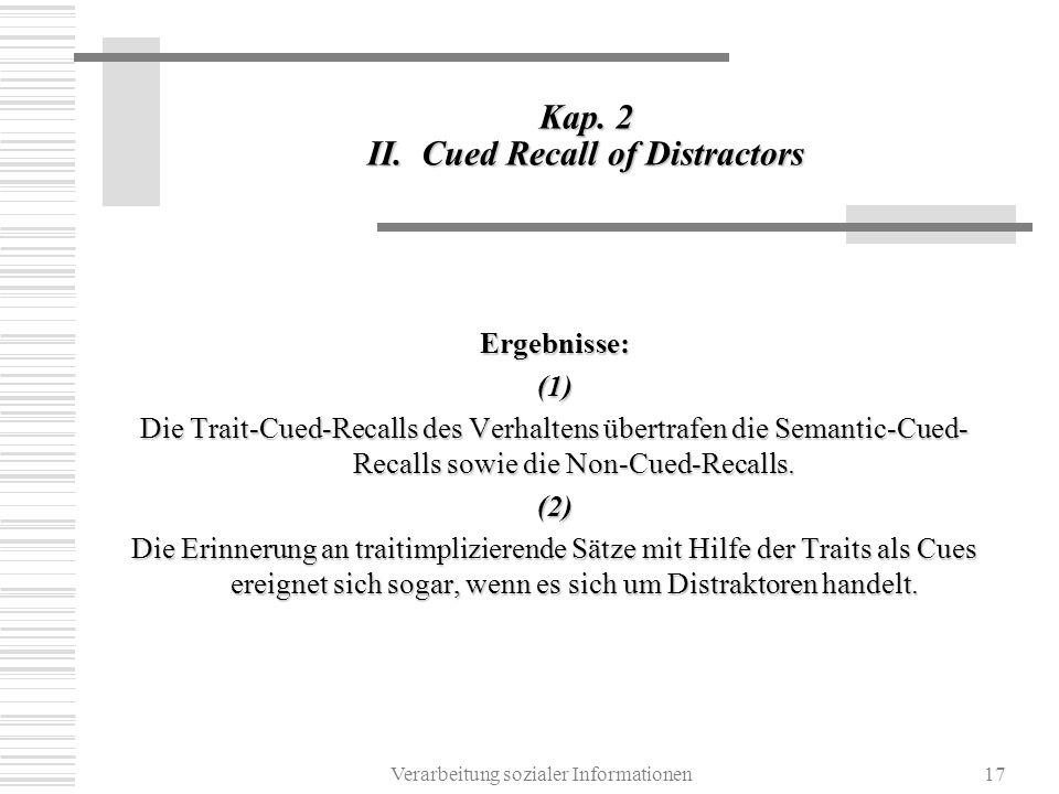 Verarbeitung sozialer Informationen17 Kap. 2 II. Cued Recall of Distractors Ergebnisse:(1) Die Trait-Cued-Recalls des Verhaltens übertrafen die Semant