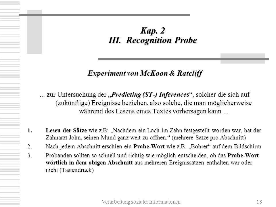 Verarbeitung sozialer Informationen18 Kap. 2 III. Recognition Probe Experiment von McKoon & Ratcliff... zur Untersuchung der Predicting (ST-) Inferenc