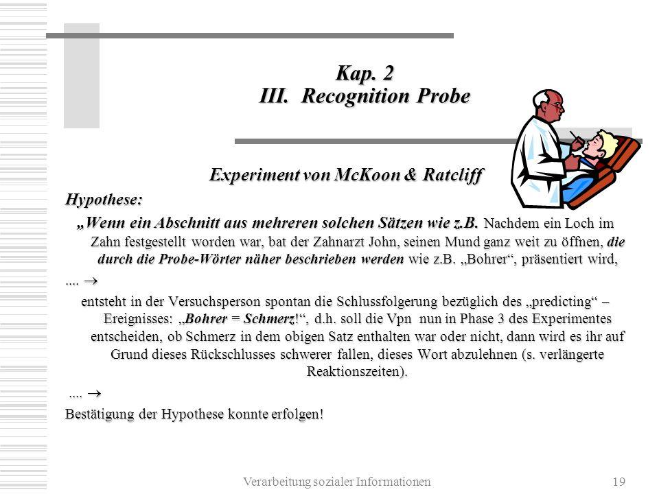 Verarbeitung sozialer Informationen19 Kap. 2 III. Recognition Probe Experiment von McKoon & Ratcliff Hypothese: Wenn ein Abschnitt aus mehreren solche