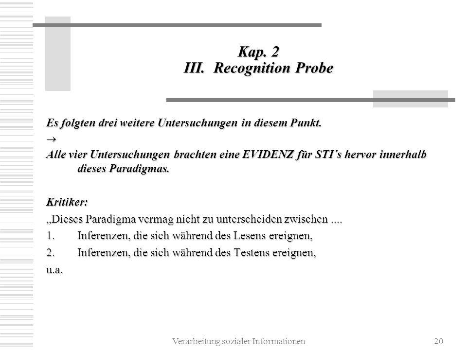 Verarbeitung sozialer Informationen20 Kap. 2 III. Recognition Probe Es folgten drei weitere Untersuchungen in diesem Punkt. Alle vier Untersuchungen b