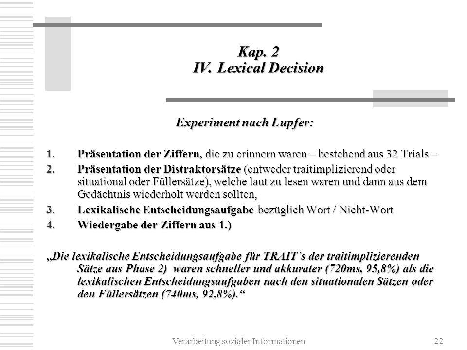 Verarbeitung sozialer Informationen22 Kap. 2 IV. Lexical Decision Experiment nach Lupfer: 1.Präsentation der Ziffern, die zu erinnern waren – bestehen