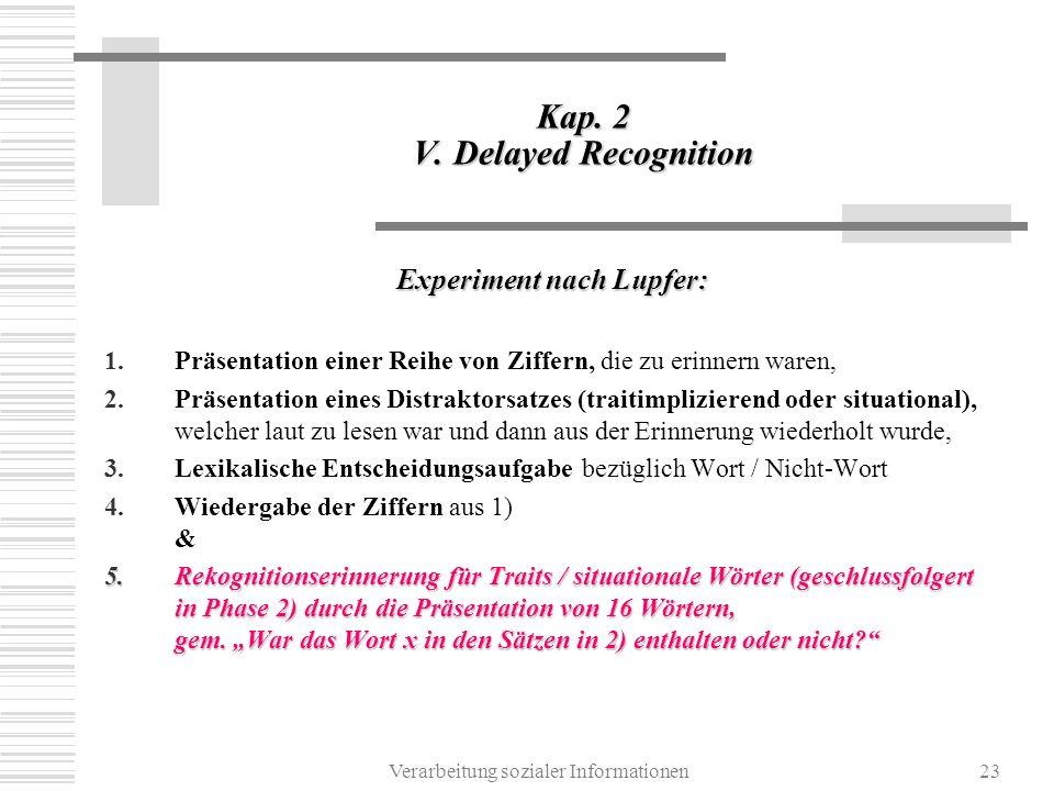 Verarbeitung sozialer Informationen23 Kap. 2 V. Delayed Recognition Experiment nach Lupfer: 1.Präsentation einer Reihe von Ziffern, die zu erinnern wa