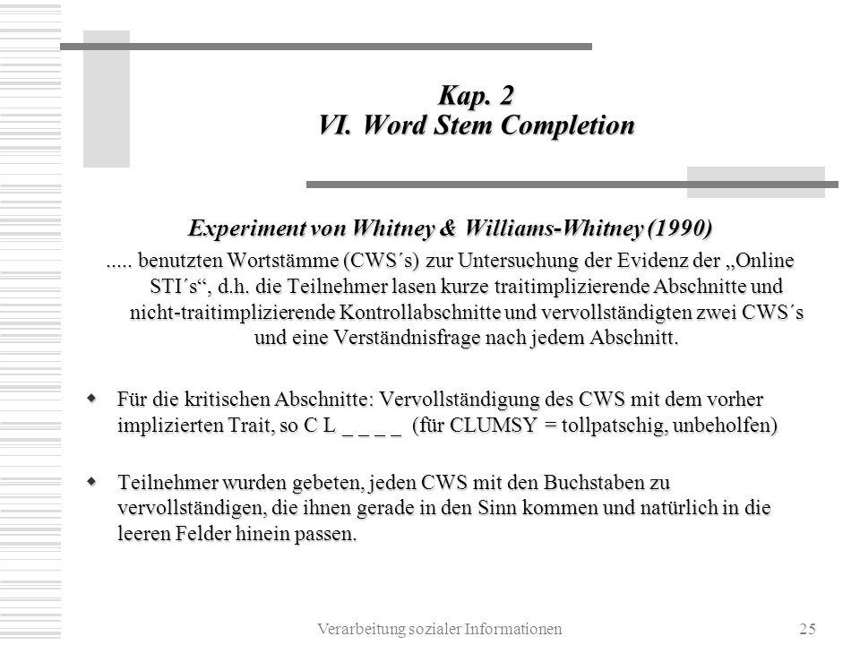 Verarbeitung sozialer Informationen25 Kap. 2 VI. Word Stem Completion Experiment von Whitney & Williams-Whitney (1990)..... benutzten Wortstämme (CWS´