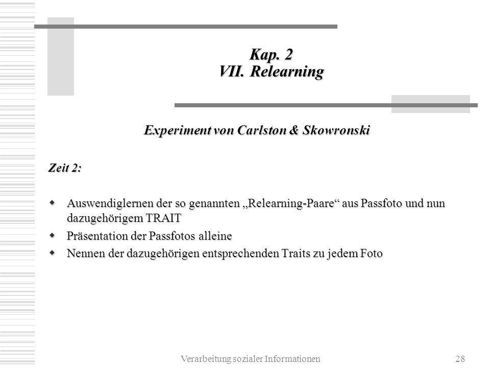Verarbeitung sozialer Informationen28 Kap. 2 VII. Relearning Experiment von Carlston & Skowronski Zeit 2: Auswendiglernen der so genannten Relearning-