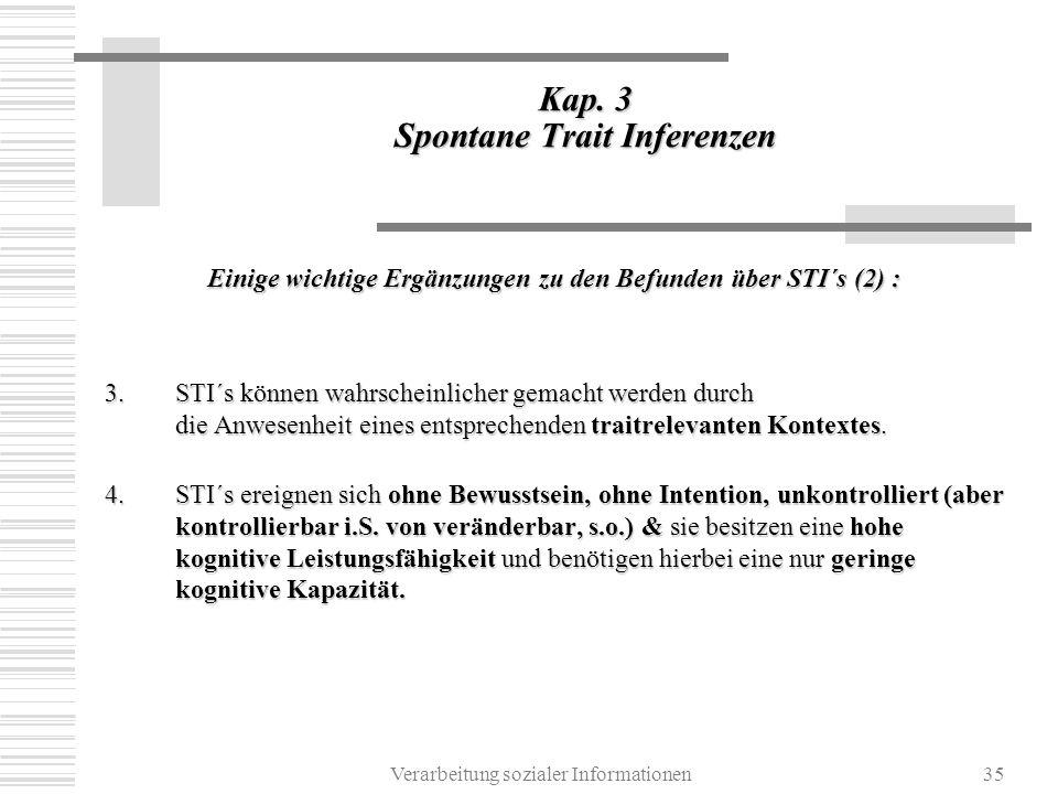 Verarbeitung sozialer Informationen35 Kap. 3 Spontane Trait Inferenzen Einige wichtige Ergänzungen zu den Befunden über STI´s (2) : 3. STI´s können wa