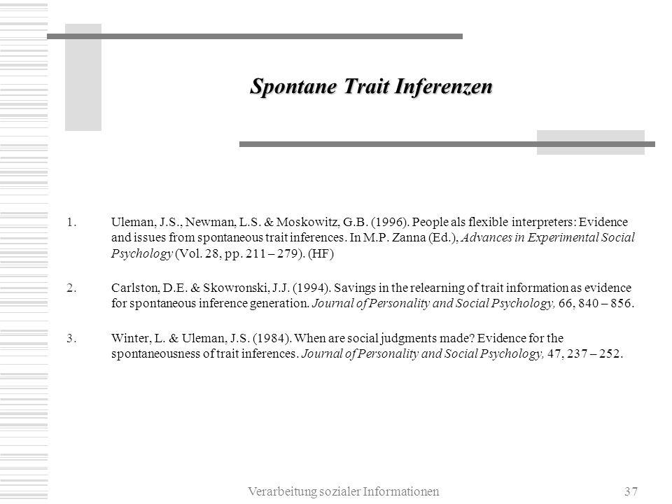 Verarbeitung sozialer Informationen37 Spontane Trait Inferenzen 1.Uleman, J.S., Newman, L.S. & Moskowitz, G.B. (1996). People als flexible interpreter