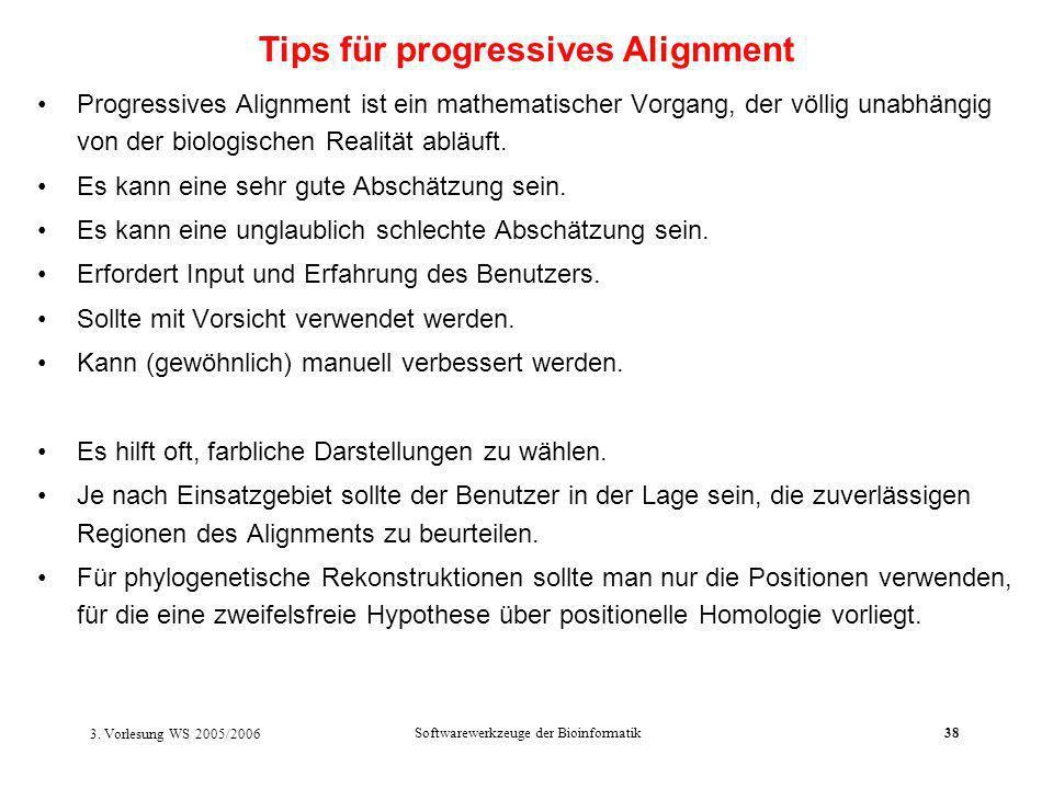 3. Vorlesung WS 2005/2006 Softwarewerkzeuge der Bioinformatik38 Progressives Alignment ist ein mathematischer Vorgang, der völlig unabhängig von der b