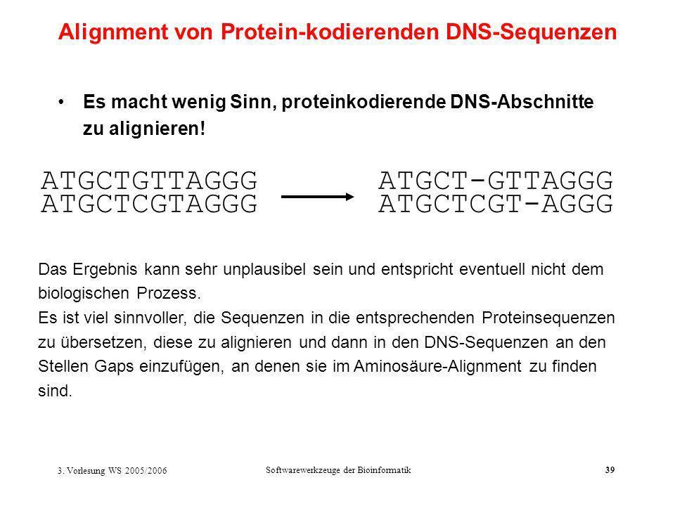 3. Vorlesung WS 2005/2006 Softwarewerkzeuge der Bioinformatik39 Es macht wenig Sinn, proteinkodierende DNS-Abschnitte zu alignieren! ATGCTGTTAGGG ATGC