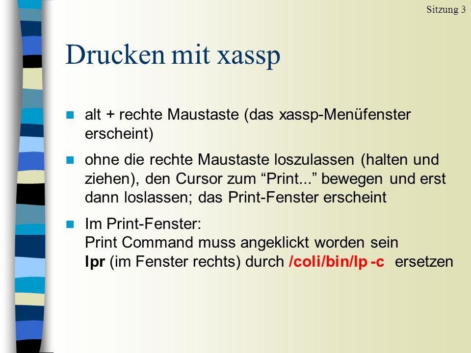 Drucken mit xassp n alt + rechte Maustaste (das xassp-Menüfenster erscheint) n ohne die rechte Maustaste loszulassen (halten und ziehen), den Cursor zum Print...
