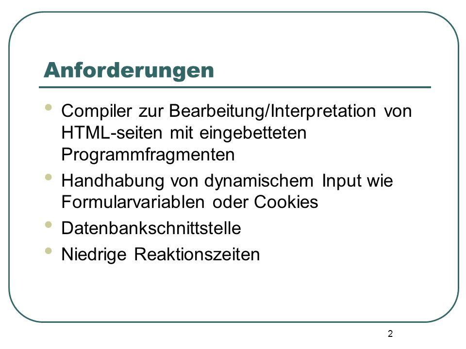 2 Anforderungen Compiler zur Bearbeitung/Interpretation von HTML-seiten mit eingebetteten Programmfragmenten Handhabung von dynamischem Input wie Formularvariablen oder Cookies Datenbankschnittstelle Niedrige Reaktionszeiten