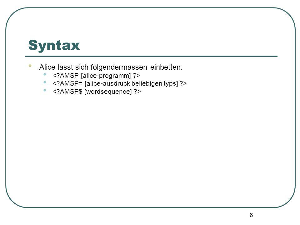 6 Syntax Alice lässt sich folgendermassen einbetten: