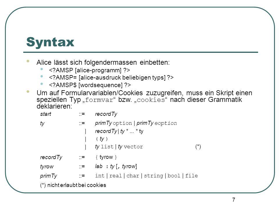 7 Syntax Alice lässt sich folgendermassen einbetten: Um auf Formularvariablen/Cookies zuzugreifen, muss ein Skript einen speziellen Typ formvar bzw.