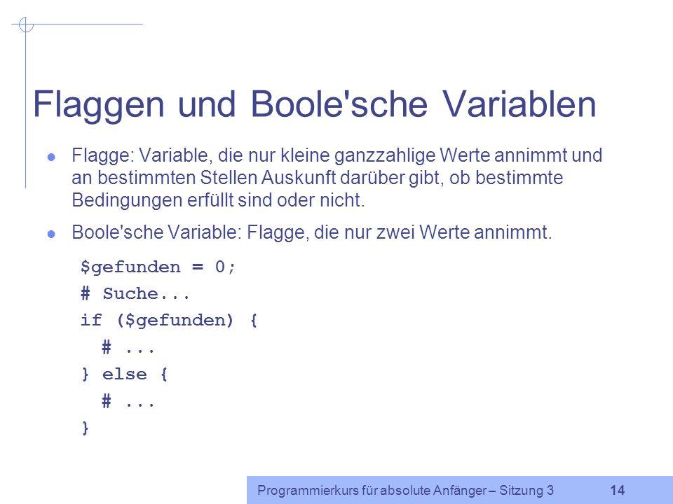 Programmierkurs für absolute Anfänger – Sitzung 3 13 Beispiel: Wahrheitswerte $a=3; if($a) { print