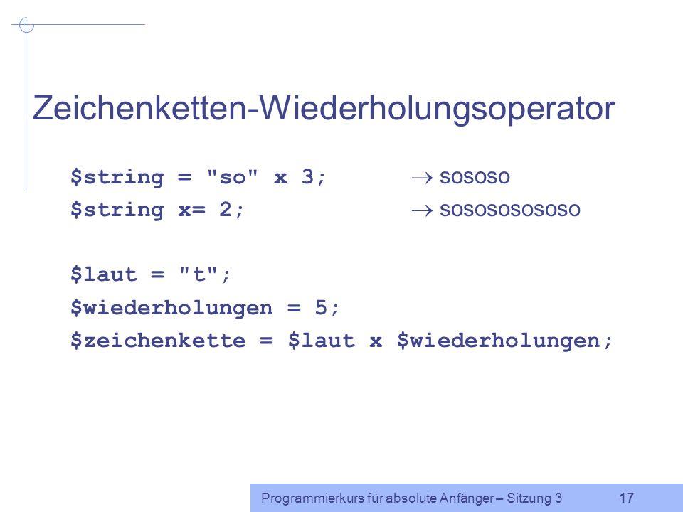 Programmierkurs für absolute Anfänger – Sitzung 3 16 Inkrement- und Dekrementoperator $zahl = $zahl + 1; einfacher: $zahl += 1; noch einfacher: $zahl++; ebenso: $zahl = $zahl - 1; einfacher: $zahl -= 1; noch einfacher: $zahl--;