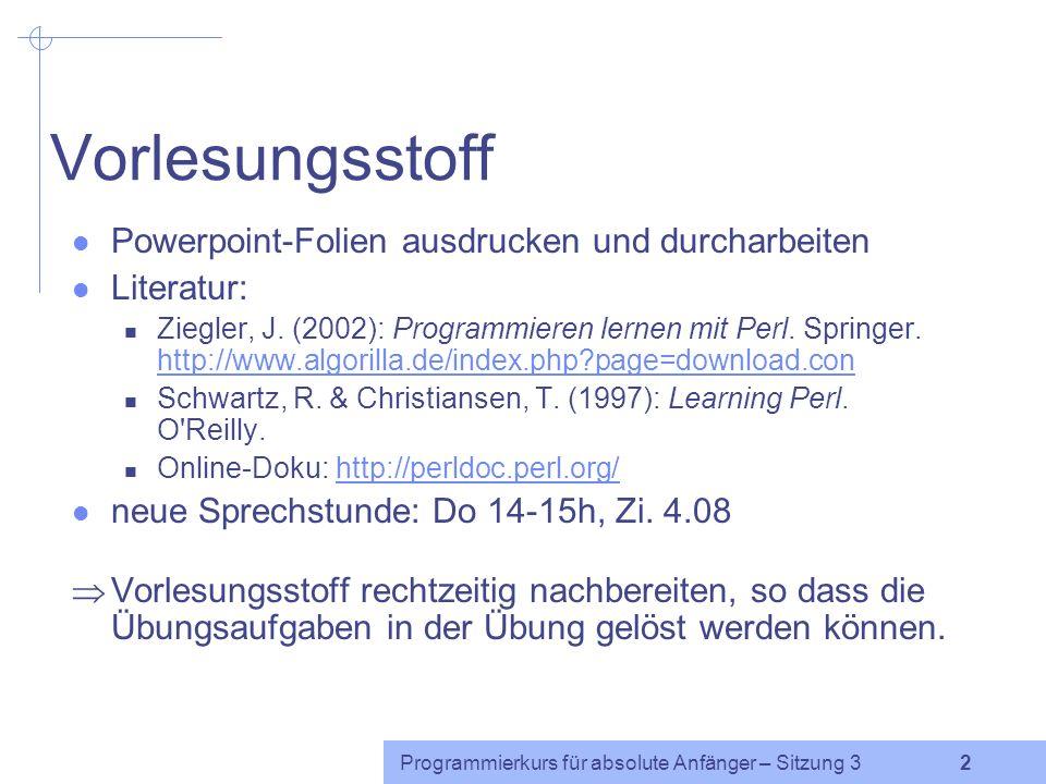 Programmierkurs für absolute Anfänger – Sitzung 3 22 Beispiel $s1= abba ; $s2= abbb ; if($s1 eq $s2) {print A ;} if($s1 ne $s2) {print B ;} if($s1 lt $s2) {print C ;} if($s1 le $s2) {print D ;} if($s1 gt $s2) {print E ;} if($s1 ge $s2) {print F ;} $x=24; $y=1111; if($x gt $y) {print G ;}