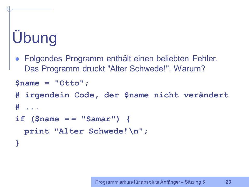 Programmierkurs für absolute Anfänger – Sitzung 3 22 Beispiel $s1=