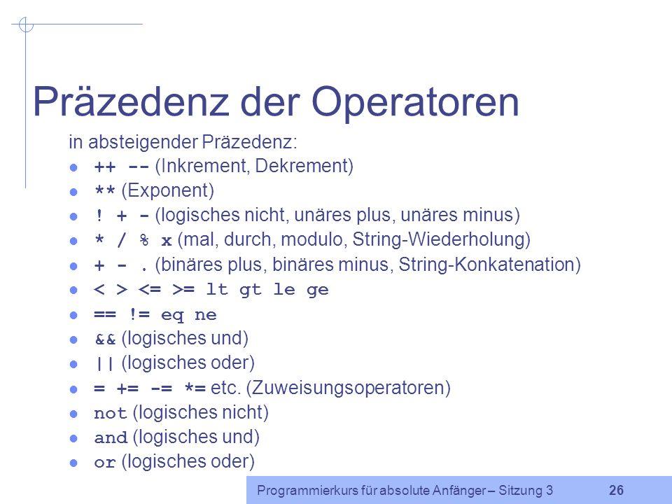 Programmierkurs für absolute Anfänger – Sitzung 3 25 Logische Operatoren nicht: ! und not und: && und and oder:    und or Die Varianten unterscheiden