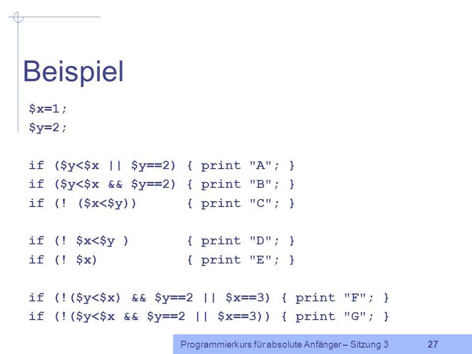Programmierkurs für absolute Anfänger – Sitzung 3 26 Präzedenz der Operatoren in absteigender Präzedenz: ++ -- (Inkrement, Dekrement) ** (Exponent) !