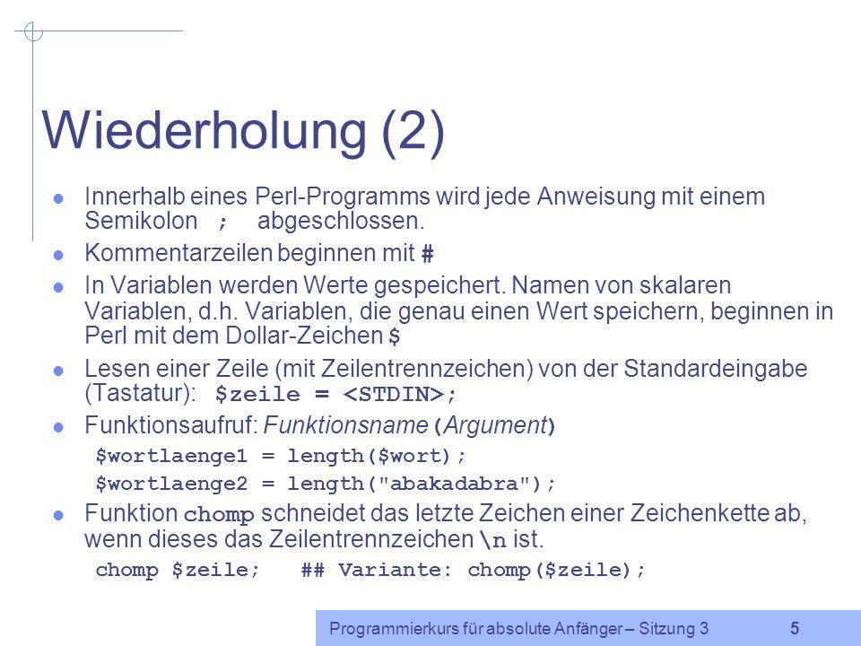 Programmierkurs für absolute Anfänger – Sitzung 3 4 Wiederholung (1) Namen von Perl-Programmen enden auf.pl Der Quellcode des Programms kann mit einem