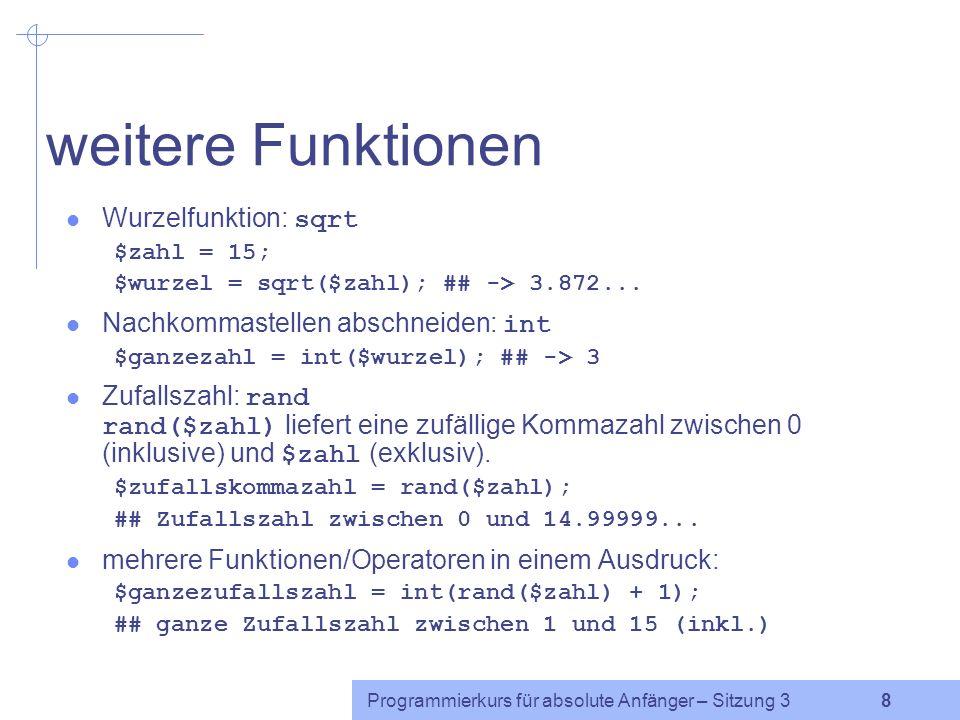 Programmierkurs für absolute Anfänger – Sitzung 3 28 Übung Schreibe ein Programm, das Folgendes leistet: Drei Zahlen x, y und z werden eingelesen.
