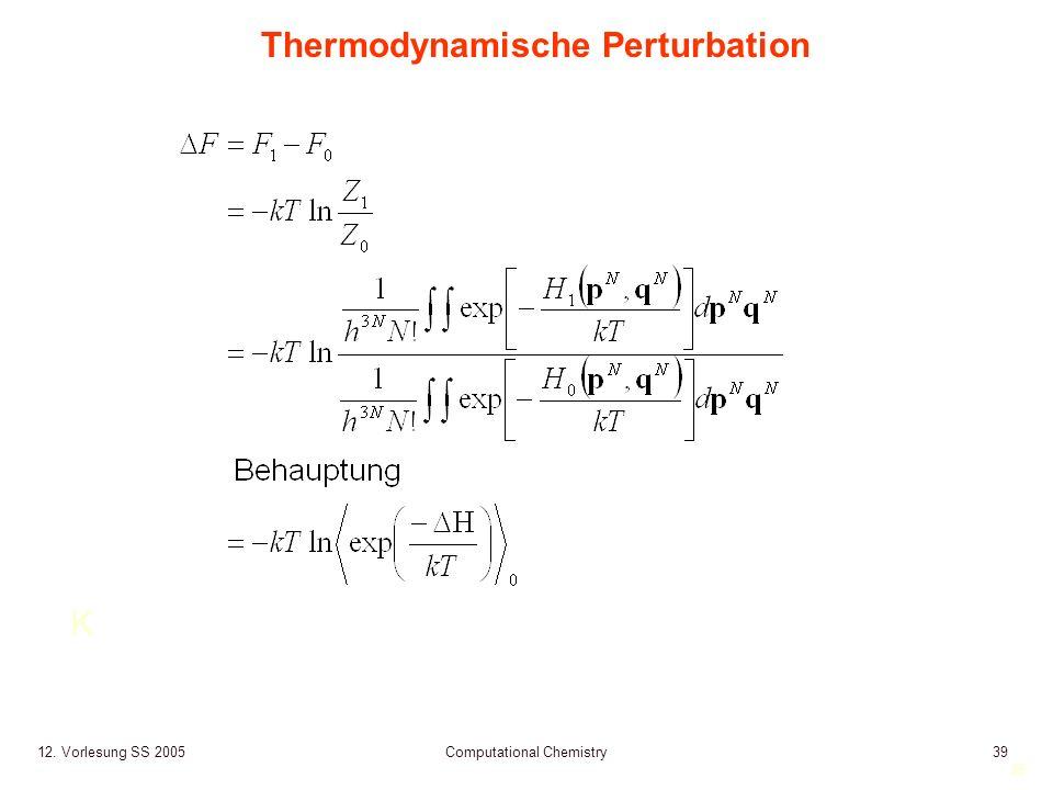 39 12. Vorlesung SS 2005 Computational Chemistry39 Thermodynamische Perturbation K